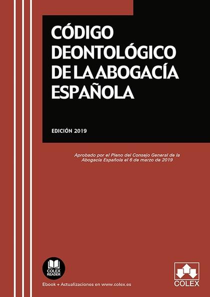 CÓDIGO DEONTOLÓGICO DE LA ABOGACÍA ESPAÑOLA. APROBADO POR EL PLENO DEL CONSEJO GENERAL DE LA AB