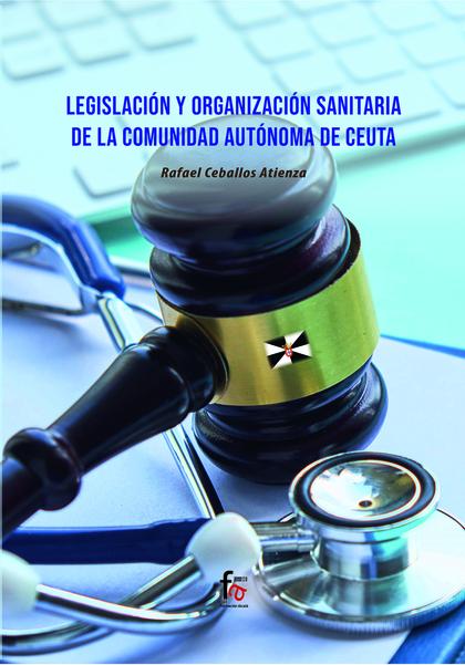 LEGISLACIÓN Y ORGANIZACIÓN SANITARIA DE LA COMUNIDAD AUTONOMA DE CEUTA.
