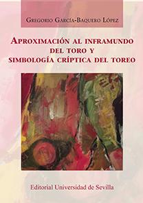APROXIMACIÓN AL INFRAMUNDO DEL TORO Y SIMBOLOGÍA CRÍPTICA DEL TOREO
