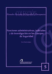 FUNCIONES ADMINISTRATIVAS, JUDICIALES Y DE INVESTIGACIÓN EN LOS CUERPOS DE SEGURIDAD