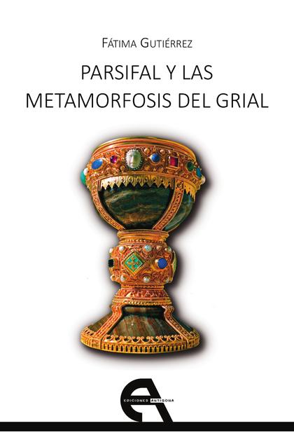 PARSIFAL Y LAS METAMORFOSIS DEL GRIAL.