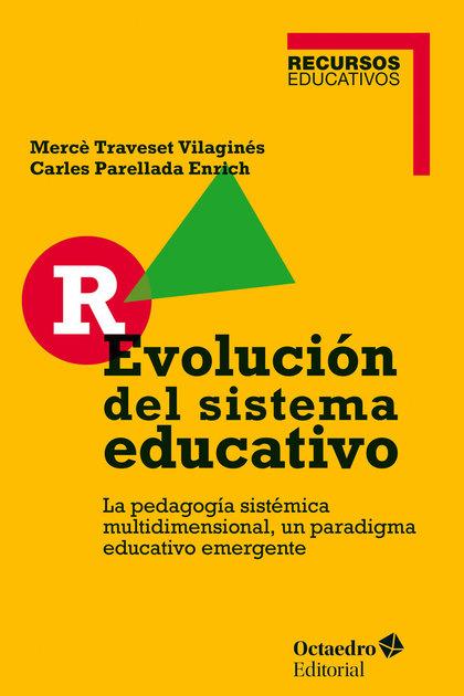 R-EVOLUCIÓN DEL SISTEMA EDUCATIVO. LA PEDAGOGÍA SISTÉMICA MULTIDIMENSIONAL, UN PARADIGMA EDUCAT