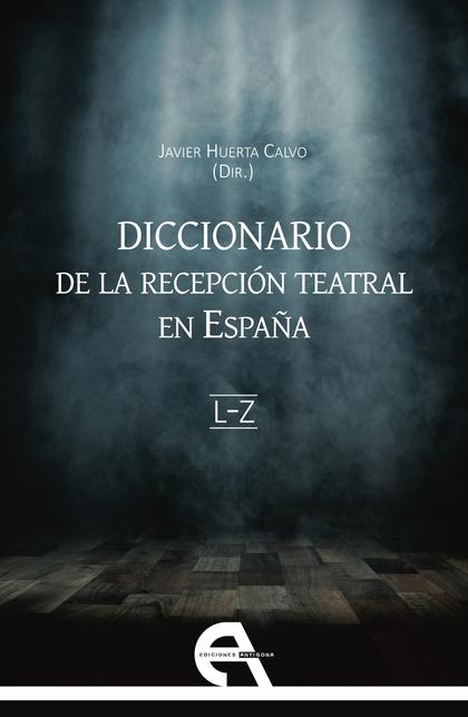 DICCIONARIO DE LA RECEPCIÓN TEATRAL EN ESPAÑA II (LETRAS L-Z).