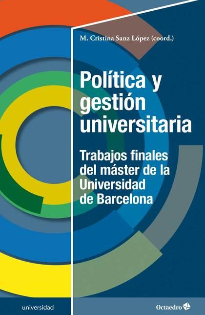 POLÍTICA Y GESTIÓN UNIVERSITARIA. TRABAJOS FINALES DEL MÁSTER DE LA UB