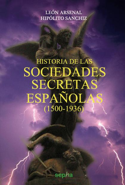 HISTORIA DE LAS SOCIEDADES SECRETAS ESPAÑOLAS, 1500-1936