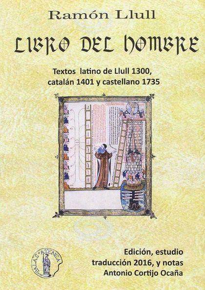 LIBRO DEL HOMBRE : TEXTO LATINO DE LLULL, 1300, CATALÁN 1401, CASTELLANO 1735, ESPAÑOL 2016