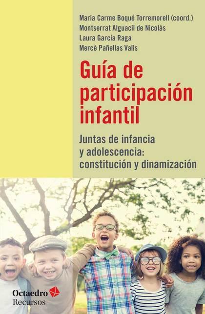 GUÍA DE PARTICIPACIÓN INFANTIL. JUNTAS DE INFANCIA Y ADOLESCENCIA: CONSTITUCIÓN Y DINAMIZACIÓN