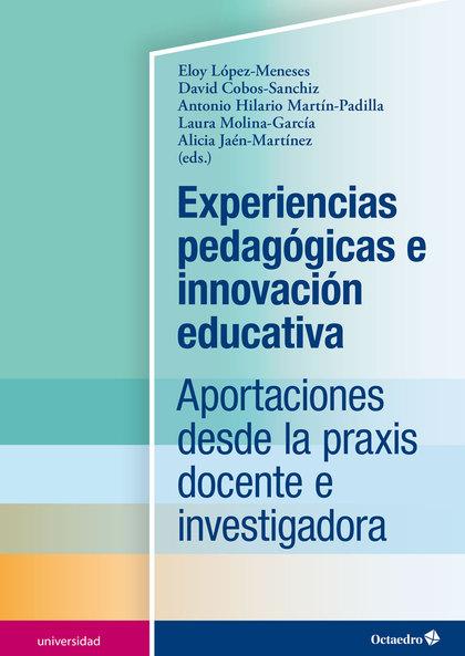 EXPERIENCIAS PEDAGÓGICAS E INNOVACIÓN EDUCATIVA. APORTACIONES DESDE LA PRAXIS DOCENTE E INVESTI