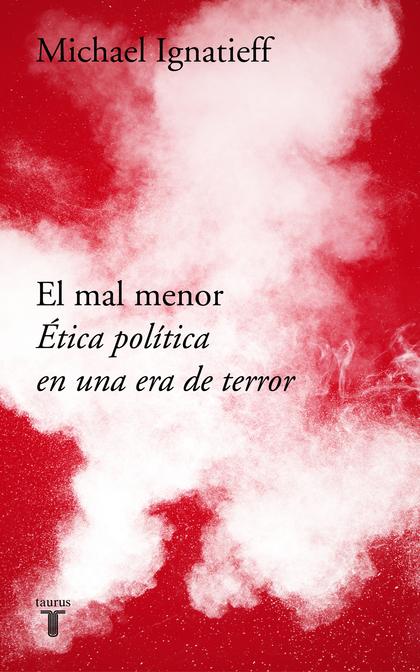EL MAL MENOR. ÉTICA POLÍTICA EN UNA ÉPOCA DE TERROR