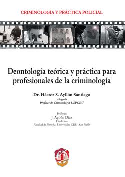 DEONTOLOGÍA TEÓRICA Y PRÁCTICA PARA PROFESIONALES DE LA CRIMINOLOGÍA.