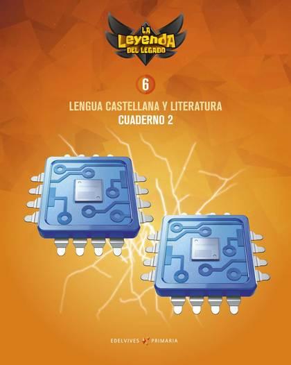 PROYECTO: LA LEYENDA DEL LEGADO. LENGUA CASTELLANA Y LITERATURA 6. CUADERNO 2.