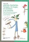 PLANTAS, BACTERIAS, HONGOS, MI MUJER, EL COCINERO Y SU AMANTE. SOBRE INTERACCIONES BIOLÓGICAS,