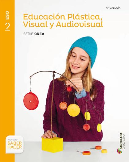 EDUCACION PLASTICA VISUAL Y AUDIOVISUAL SERIE CREA 2 ESO SABER HACER