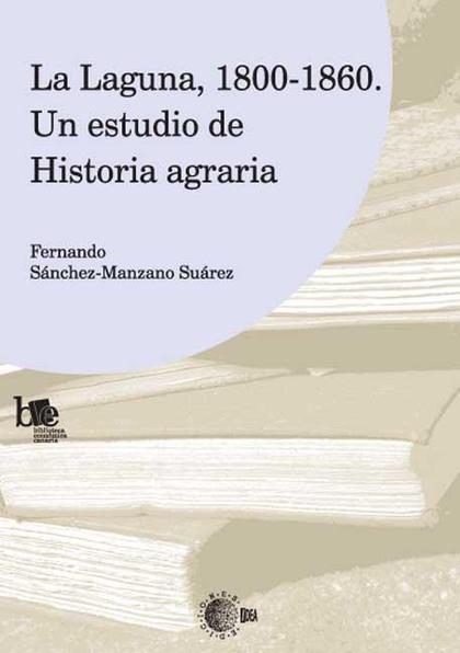 LA LAGUNA, 1800-1860 : UN ESTUDIO DE HISTORIA AGRARIA