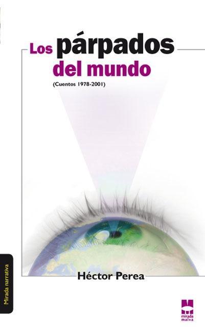 LOS PÁRPADOS DEL MUNDO : (CUENTOS 1978-2001)