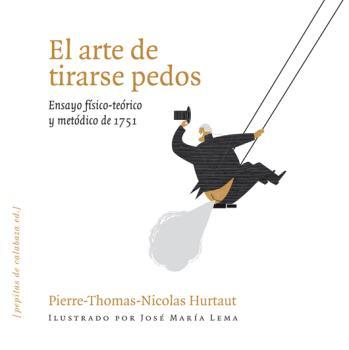 EL ARTE DE TIRARSE PEDOS : ENSAYO FÍSICO-TEÓRICO Y METÓDICO DE 1751
