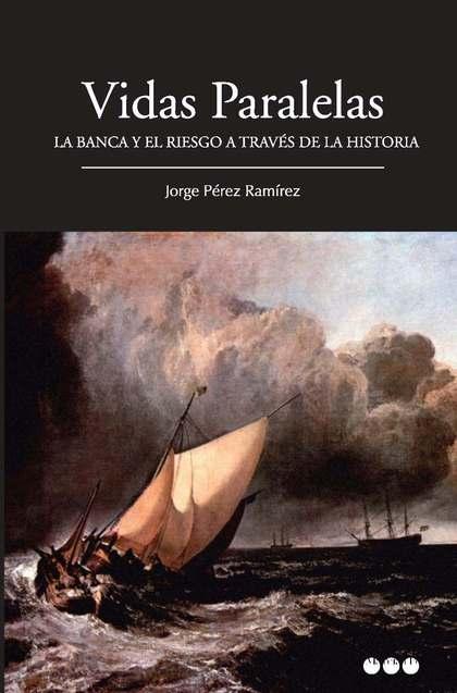 VIDAS PARALELAS : LA BANCA Y EL RIESGO A TRAVÉS DE LA HISTORIA