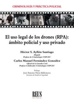 EL USO LEGAL DE LOS DRONES (RPA). ÁMBITO POLICIAL Y USO PRIVADO