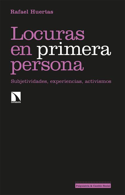 LOCURAS EN PRIMERA PERSONA. SUBJETIVIDADES, EXPERIENCIAS, ACTIVISMOS