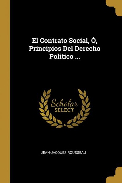 EL CONTRATO SOCIAL, Ó, PRINCIPIOS DEL DERECHO POLITICO ....