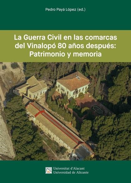 LA GUERRA CIVIL EN LAS COMARCAS DEL VINALOPÓ 80 AÑOS DESPUÉS: PATRIMONIO Y MEMOR.