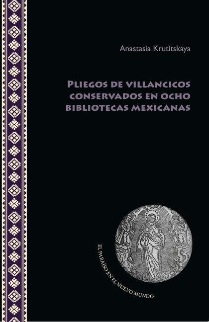PLIEGOS DE VILLANCICOS CONSERVADOS EN OCHO BIBLIOTECAS MEXICANAS