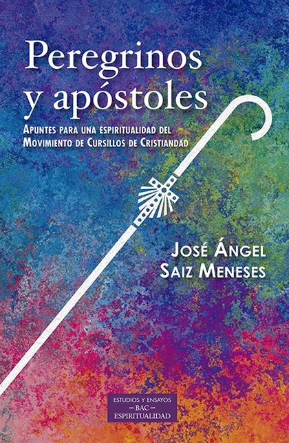 PEREGRINOS Y APÓSTOLES. APUNTES PARA UNA ESPIRITUALIDAD DEL MOVIMIENTO CURSILLOS DE CRISTIANDAD