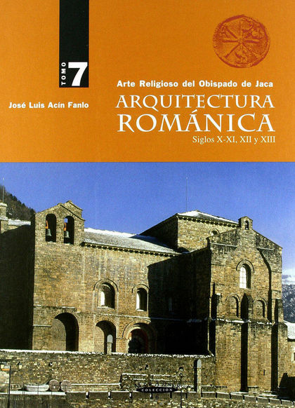ARQUITECTURA ROMÁNICA SIGLOS X-XI, XII, XIII, 7 : ARTE RELIGIOSO DEL OBISPADO DE JACA