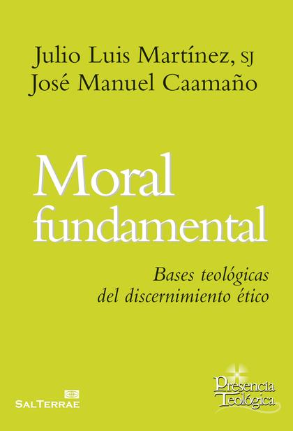MORAL FUNDAMENTAL : BASES TEOLÓGICAS DEL DISCERNIMIENTO ÉTICO