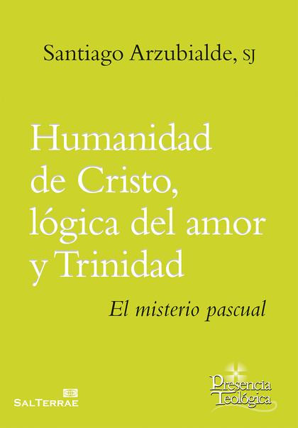 HUMANIDAD DE CRISTO, LÓGICA DEL AMOR Y TRINIDAD : EL MISTERIO PASCUAL