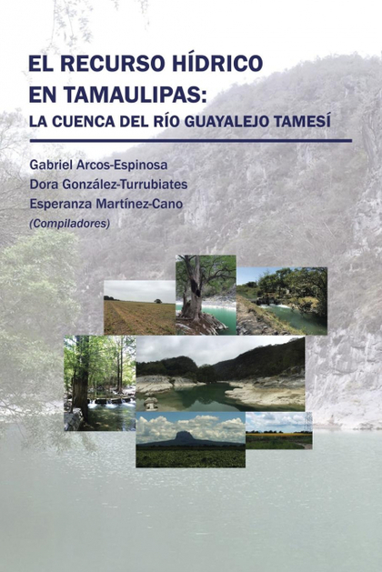 EL RECURSO HÍDRICO EN TAMAULIPAS. LA CUENCA DEL RÍO GUAYALEJO TAMESÍ