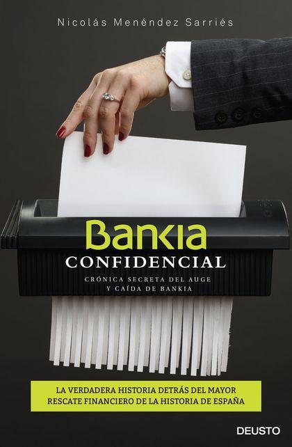 BANKIA CONFIDENCIAL. CRÓNICA SECRETA DEL AUGE Y CAÍDA DE BANKIA