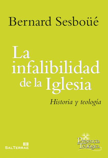 LA INFALIBILIDAD DE LA IGLESIA. HISTORIA Y TEOLOGÍA