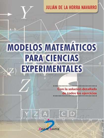 MODELOS MATEMÁTICOS PARA CIENCIAS EXPERIMENTALES. CON LA SOLUCIÓN DETALLADA DE TODOS LOS EJERCI