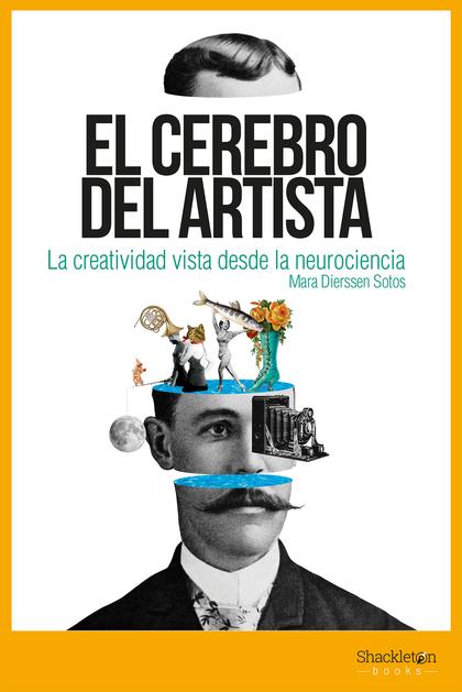 EL CEREBRO DEL ARTISTA. LA CREATIVIDAD DESDE LA NEUROCIENCIA.