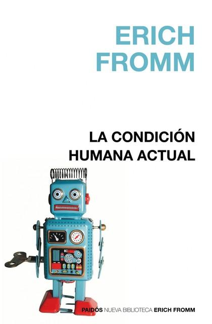 LA CONDICIÓN HUMANA ACTUAL : Y OTROS TEMAS DE LA VIDA CONTEMPORÁNEA