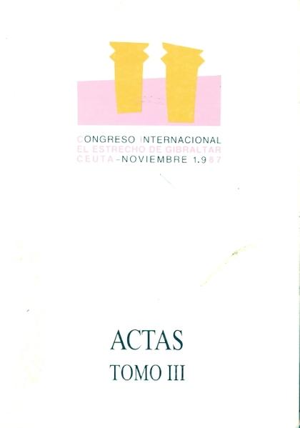 ACTAS DEL CONGRESO INTERNACIONAL ´EL ESTRECHO DE GIBRALTAR´. TOMO III. HISTORIA.