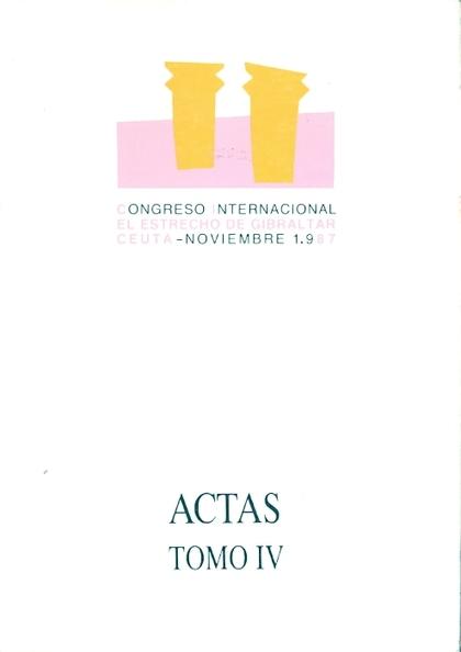 ACTAS DEL CONGRESO INTERNACIONAL ´EL ESTRECHO DE GIBRALTAR´. TOMO IV. HISTORIA C.