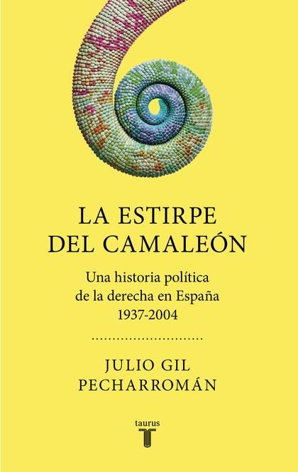 LA ESTIRPE DEL CAMALEÓN. UNA HISTORIA POLÍTICA DE LA DERECHA EN ESPAÑA (1937-2004)
