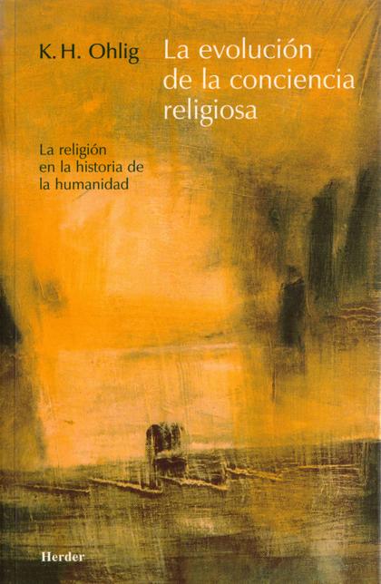 LA EVOLUCIÓN DE LA CONCIENCIA RELIGIOSA: LA RELIGIÓN EN LA HISTORIA DE
