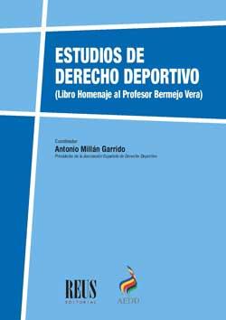 ESTUDIOS DE DERECHO DEPORTIVO. LIBRO HOMENAJE AL PROFESOR BERMEJO VERA