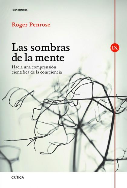 LAS SOMBRAS DE LA MENTE : HACIA UNA COMPRENSIÓN CIENTÍFICA DE LA CONSCIENCIA