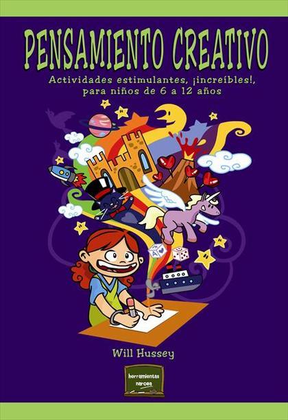 PENSAMIENTO CREATIVO. ACTIVIDADES ESTIMULANTES, ¡INCREÍBLES!, PARA NIÑOS DE 6 A 12 AÑOS