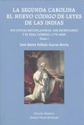 LA SEGUNDA CAROLINA. EL NUEVO CÓDIGO DE LEYES DE LAS INDIAS. SUS JUNTAS RECOPILA.