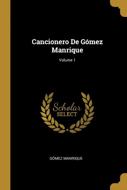 CANCIONERO DE GÓMEZ MANRIQUE; VOLUME 1.