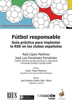 FÚTBOL RESPONSABLE. GUÍA PRÁCTICA PARA IMPLANTAR LA RESPONSABILIDAD SOCIAL EMPRESARIAL EN LOS C