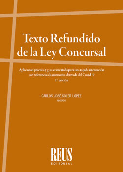 TEXTO REFUNDIDO DE LA LEY CONCURSAL. APLICACIÓN PRÁCTICA Y GUÍA COMENTADA PARA UNA RÁPIDA ORIEN