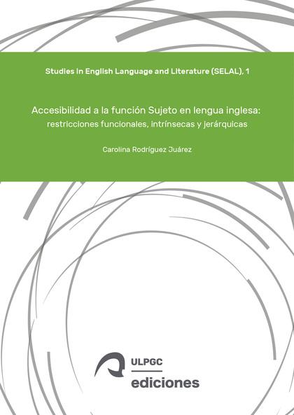 ACCESIBILIDAD A LA FUNCIÓN SUJETO EN LENGUA INGLESA: RESTRICCIONES FUNCIONALES,.