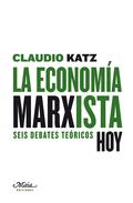 LA ECONOMÍA MARXISTA, HOY : SEIS DEBATES TEÓRICOS