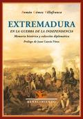 EXTREMADURA EN LA GUERRA DE LA INDEPENDENCIA: MEMORIA HISTÓRICA Y COLECCIÓN DIPLOMÁTICA